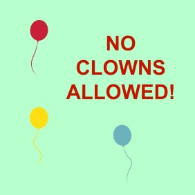 NO CLOWNS ALLOWED